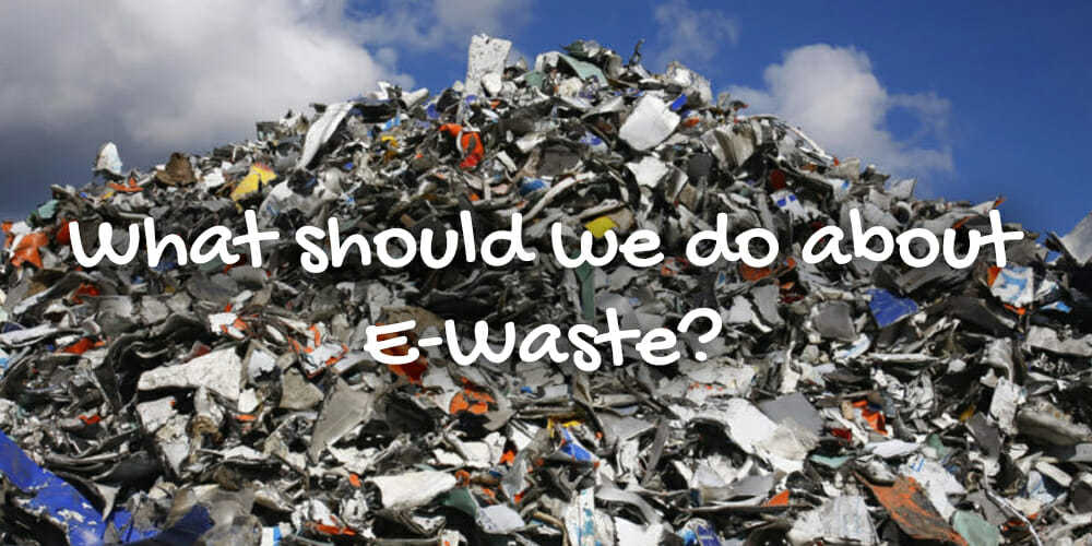 what should we do about e-waste?